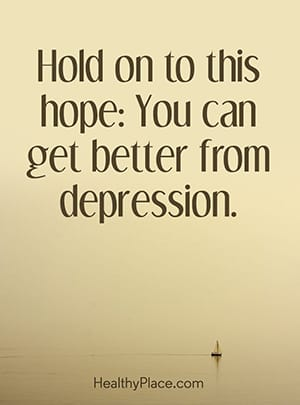 Hold on to this hope: You can get better from depression.