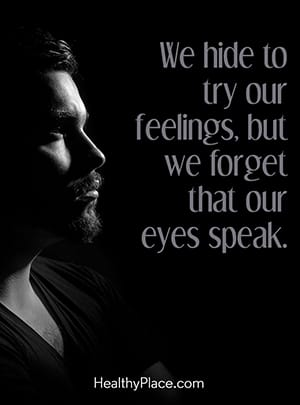 We hide to try our feelings, but we forget that our eyes speak.