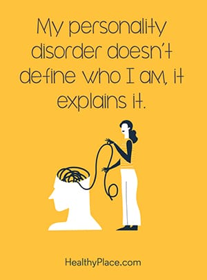 My personality disorder doesn't define who I am, it explains it.
